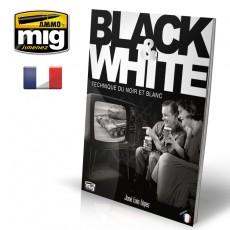 BLACK & WHITE. TECHNIQUE DU NOIR ET BLANC (Française)